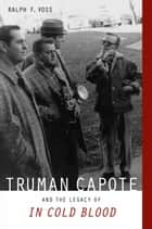 "Truman Capote and the Legacy of ""In Cold Blood"" 電子書籍 by Ralph F. Voss"