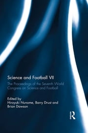 Science and Football VII - The Proceedings of the Seventh World Congress on Science and Football ebook by Hiroyuki Nunome,Barry Drust,Brian Dawson