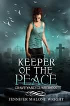 Keeper of the Peace (Graveyard Guardians Book 2) ebook by Jennifer Malone Wright