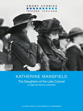 The Daughters of the Late Colonel – Le figlie del defunto Colonnello ebook by Katherine Mansfield