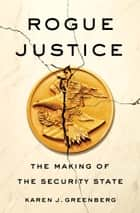 Rogue Justice ebook by Karen J. Greenberg