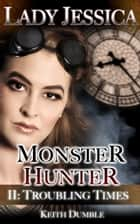 Lady Jessica, Monster Hunter: Episode 2 - Troubling Times ebook by Keith Dumble