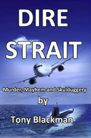 Dire Strait - Murder, Mayhem and Skulduggery ebook by Blackman, Tony
