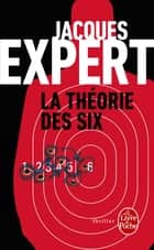 La Théorie des six ebook by Jacques Expert