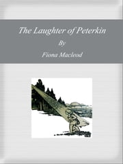 The Laughter of Peterkin ebook by Fiona Macleod