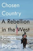 Chosen Country - A Rebellion in the West ebook by James Pogue