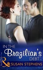 In the Brazilian's Debt (Mills & Boon Modern) (Hot Brazilian Nights!, Book 1) ebook by Susan Stephens