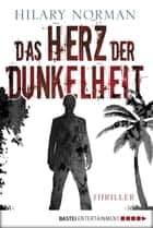 Das Herz der Dunkelheit - Psychothriller ebook by Hilary Norman, Veronika Dünninger