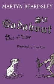 Sir Gadabout Out of Time ebook by Martyn Beardsley,Tony Ross
