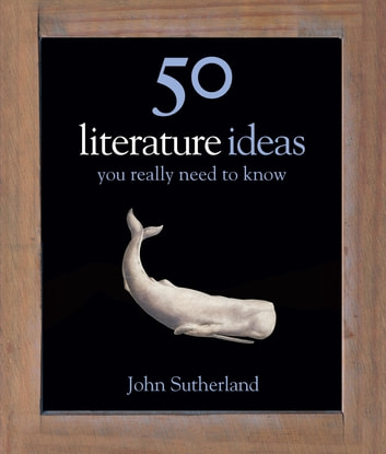 50 Literature Ideas You Really Need to Know eBook by John Sutherland