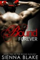 Bound Forever - Bound, #2 ebook by Sienna Blake