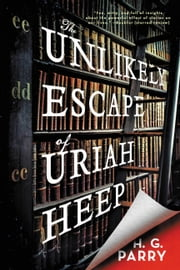 The Unlikely Escape of Uriah Heep - A Novel ebook by H. G. Parry