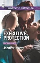 Executive Protection - A Protector Hero Romance ebook by Jennifer Morey