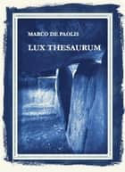 Lux Thesaurum ebook by Marco De Paolis