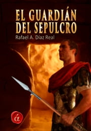 El guardián del sepulcro ebook by Rafael Alfredo Díaz Real