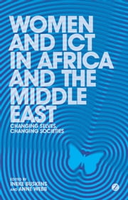 Women and ICT in Africa and the Middle East - Changing Selves, Changing Societies ebook by Ineke Buskens,Anne Webb