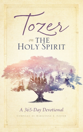 Tozer on the Holy Spirit - A 365-Day Devotional ebook by A. W. Tozer,Marilynne E. Foster