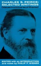 Charles S. Peirce, Selected Writings ebook by Charles S. Peirce,Philip P. Wiener