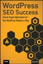 WordPress SEO Success - Search Engine Optimization for Your WordPress Website or Blog ebook by Jacob Aull