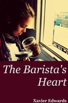 The Barista's Heart ebook by Xavier Edwards
