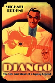 Django - The Life and Music of a Gypsy Legend ebook by Michael Dregni