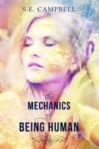 The Mechanics of Being Human ebook by S.E. Campbell