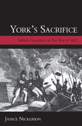 York's Sacrifice - Militia Casualties of the War of 1812 ebook by Janice Nickerson