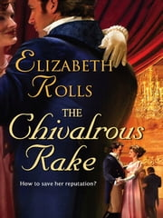 The Chivalrous Rake ebook by Elizabeth Rolls