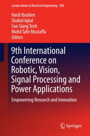 9th International Conference on Robotic, Vision, Signal Processing and Power Applications - Empowering Research and Innovation ebook by Haidi Ibrahim, Shahid Iqbal, Soo Siang Teoh,...