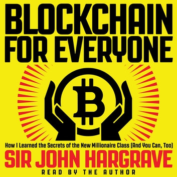 Blockchain for Everyone - How I Learned the Secrets of the New Millionaire Class (And You Can, Too) audiobook by John Hargrave