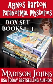 Agnes Barton Paranormal Mysteries Box Set - Books 1-3 ebook by Madison Johns