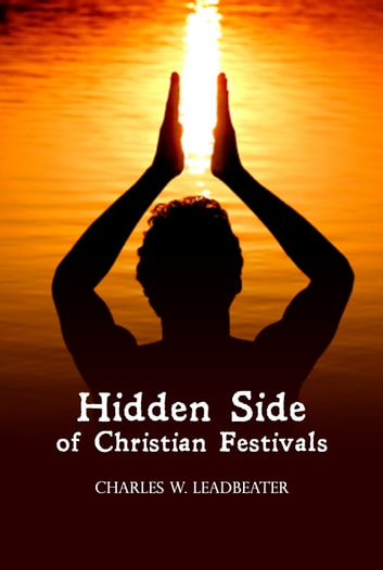 Hidden Side of Christian Festivals ebook by Charles W Leadbeater