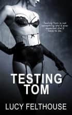 Testing Tom ebook by Lucy Felthouse