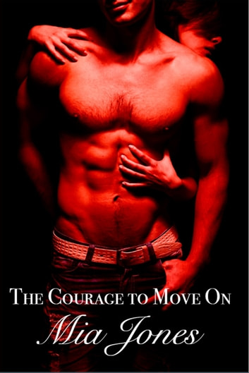 The Courage to Move On ebook by Mia Jones