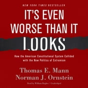 It's Even Worse Than It Looks - How the American Constitutional System Collided with the New Politics of Extremism audiobook by Thomas E. Mann, Norman J. Ornstein