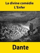 La divine comédie - L'Enfer ebook by Dante Alighieri