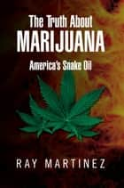 The Truth About Marijuana ebook by Ray Martinez