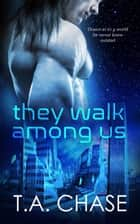 They Walk Among Us ebook by T.A. Chase