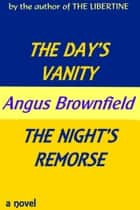 The Day's Vanity, The Night's Remorse ebook by Angus Brownfield