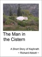 The Man in the Cistern ebook by Richard Abbott