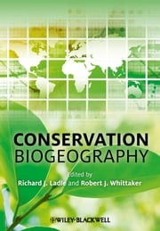 Conservation Biogeography ebook by Robert J. Whittaker,Richard Ladle