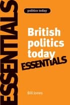 British politics today: Essentials ebook by Bill Jones, Dennis Kavanagh