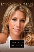 Walking on Eggshells ebook by Lyssa Chapman,Lisa Wysocky