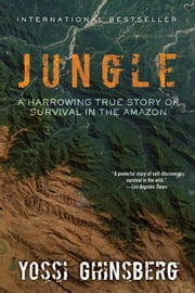 Jungle - A Harrowing True Story of Survival in the Amazon ebook by Yossi Ghinsberg,Greg McLean