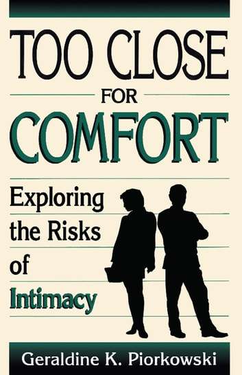 Too Close For Comfort - Exploring The Risks Of Intimacy eBook by Geraldine K. Piorkowski