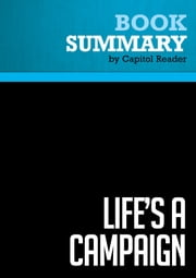 Summary of Life's a Campaign: What Politics Has Taught Me About Friendship, Rivalry, Reputation, and Success - Chris Matthews ebook by Capitol Reader