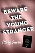 Beware the Young Stranger ebook by Ellery Queen