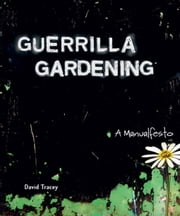 Guerrilla Gardening: A Manualfesto ebook by Tracey, David