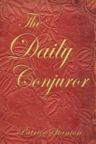 The Daily Conjuror ebook by Patrice Stanton