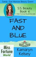 Fast and Blue - Miss Fortune World: SS Beauty, #4 ebook by Kamaryn Kelsey
